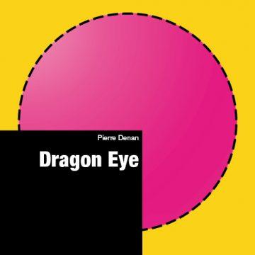 Pierre Denan, Dragon Eye